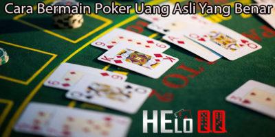 Cara Bermain Poker Uang Asli Yang Benar
