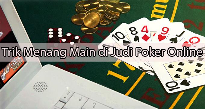 Trik Menang Main di Judi Poker Online